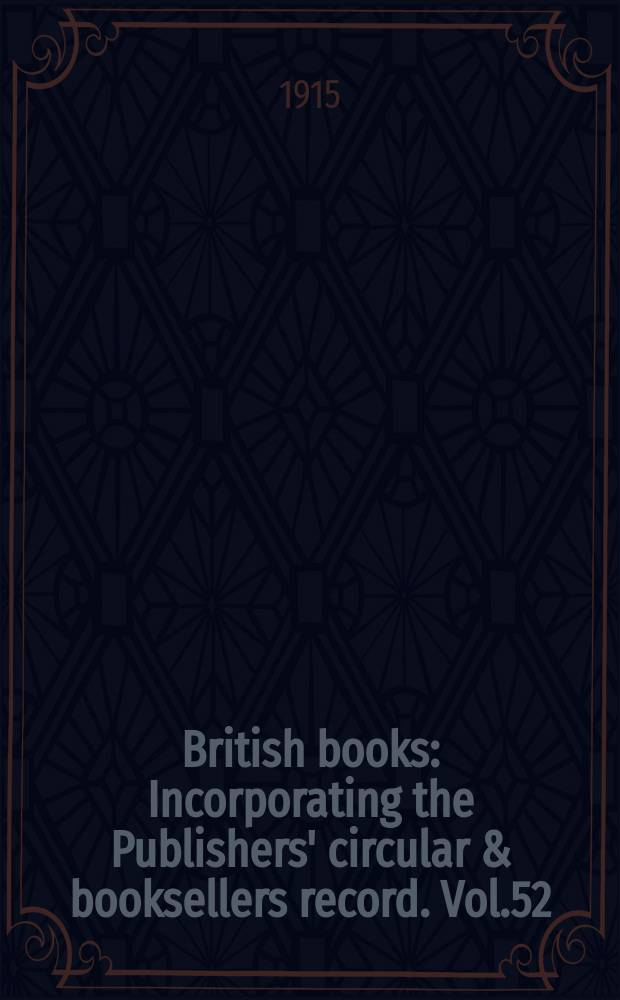 British books : Incorporating the Publishers' circular & booksellers record. Vol.52 (103), №2581