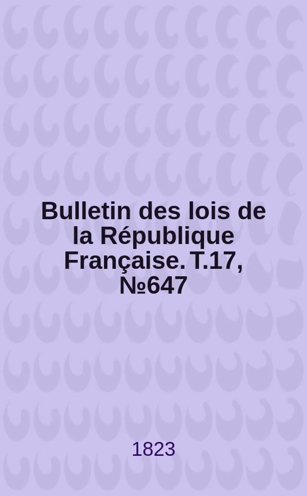 Bulletin des lois de la République Française. T.17, №647