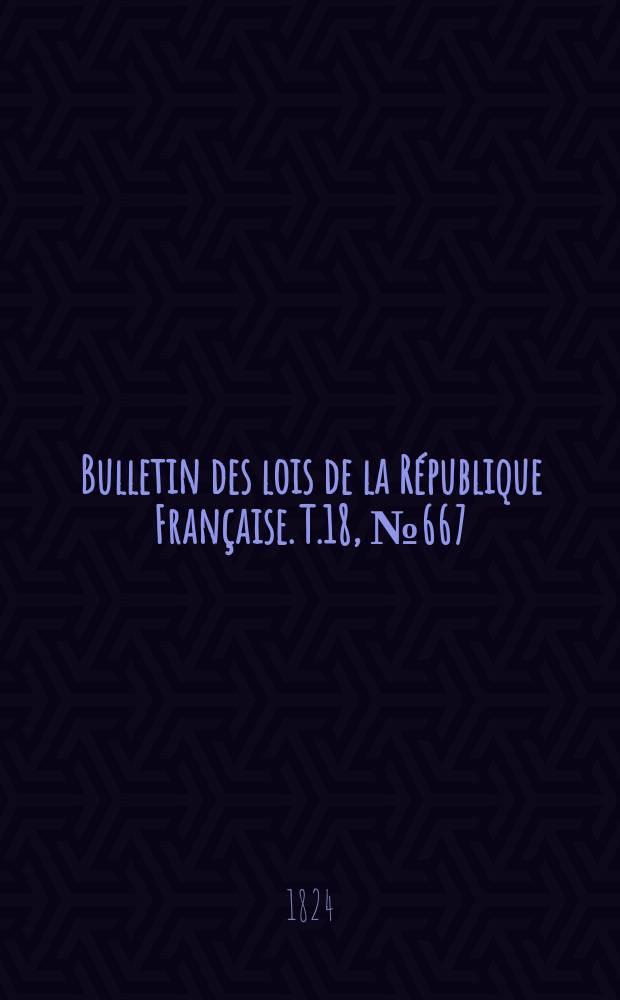 Bulletin des lois de la République Française. T.18, №667