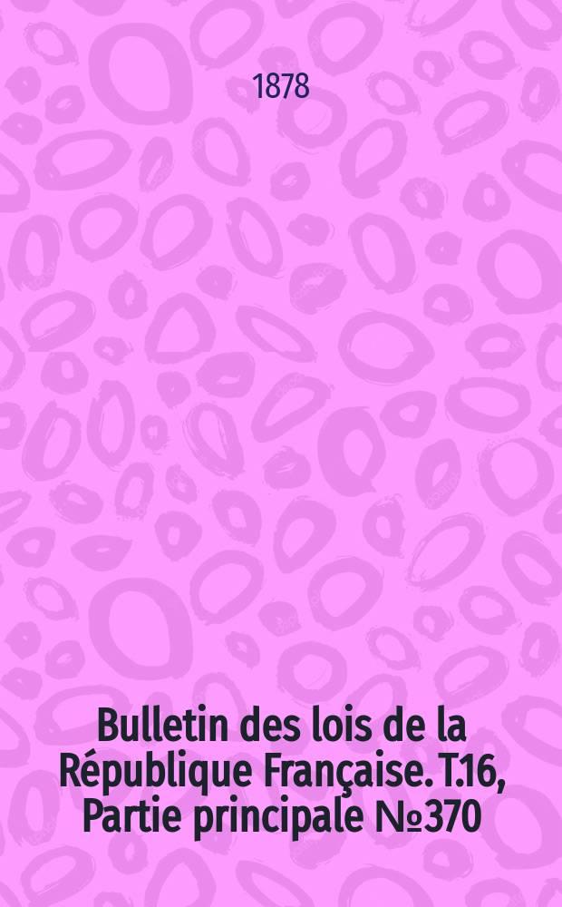 Bulletin des lois de la République Française. T.16, Partie principale №370