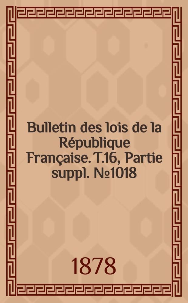 Bulletin des lois de la République Française. T.16, Partie suppl. №1018