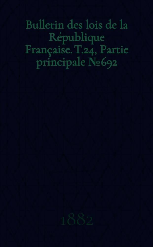 Bulletin des lois de la République Française. T.24, Partie principale №692