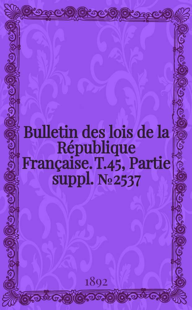Bulletin des lois de la République Française. T.45, Partie suppl. №2537