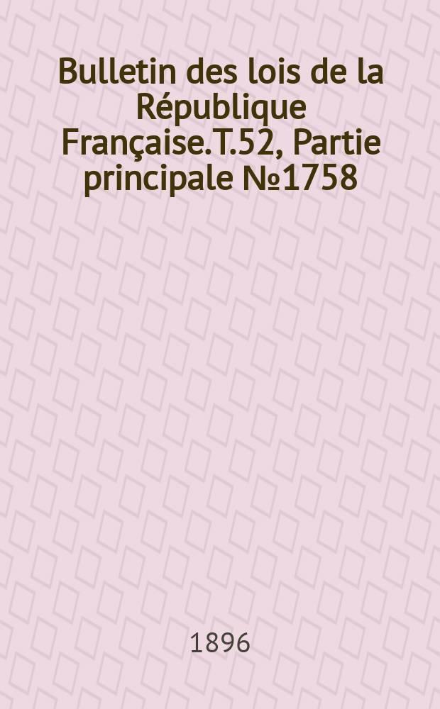 Bulletin des lois de la République Française. T.52, Partie principale №1758