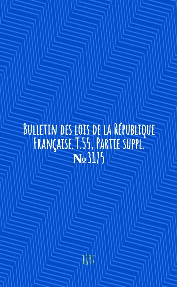 Bulletin des lois de la République Française. T.55, Partie suppl. №3175