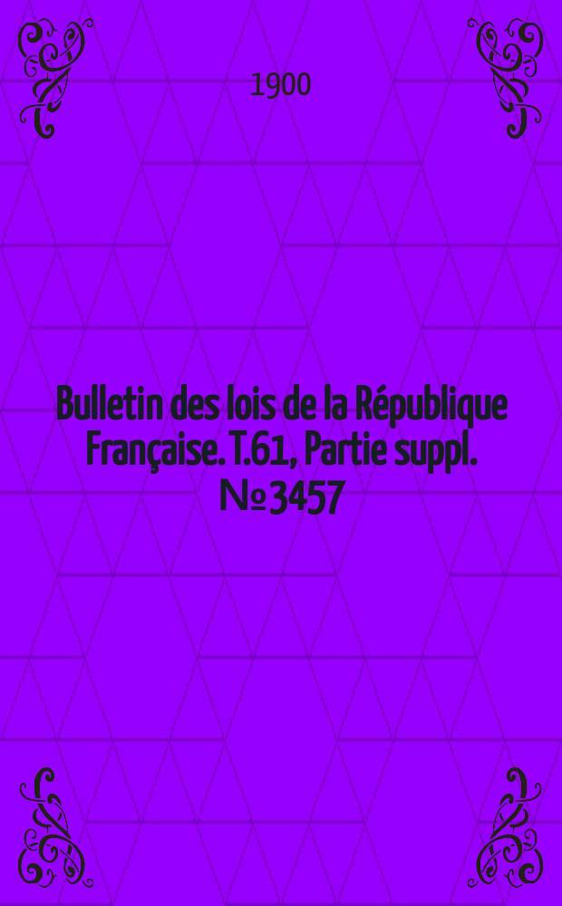 Bulletin des lois de la République Française. T.61, Partie suppl. №3457