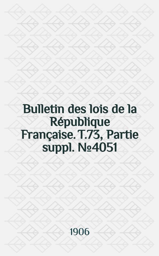 Bulletin des lois de la République Française. T.73, Partie suppl. №4051