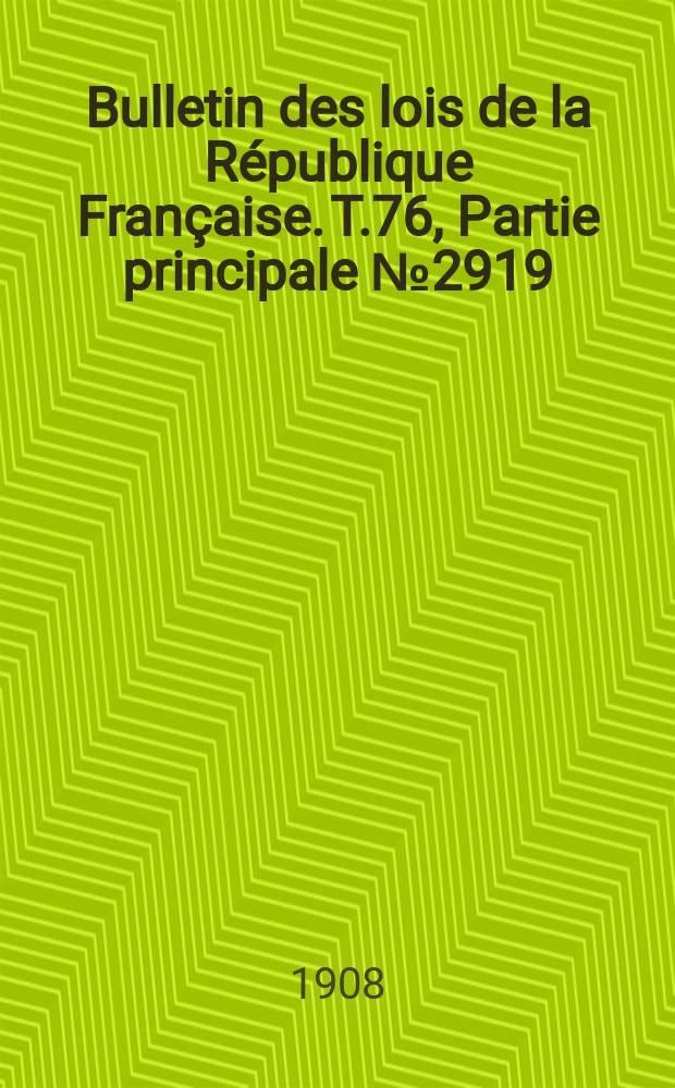 Bulletin des lois de la République Française. T.76, Partie principale №2919