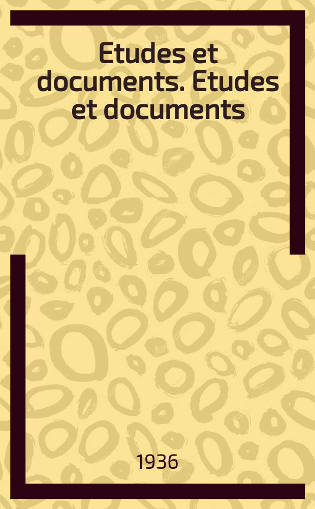 Etudes et documents. Etudes et documents