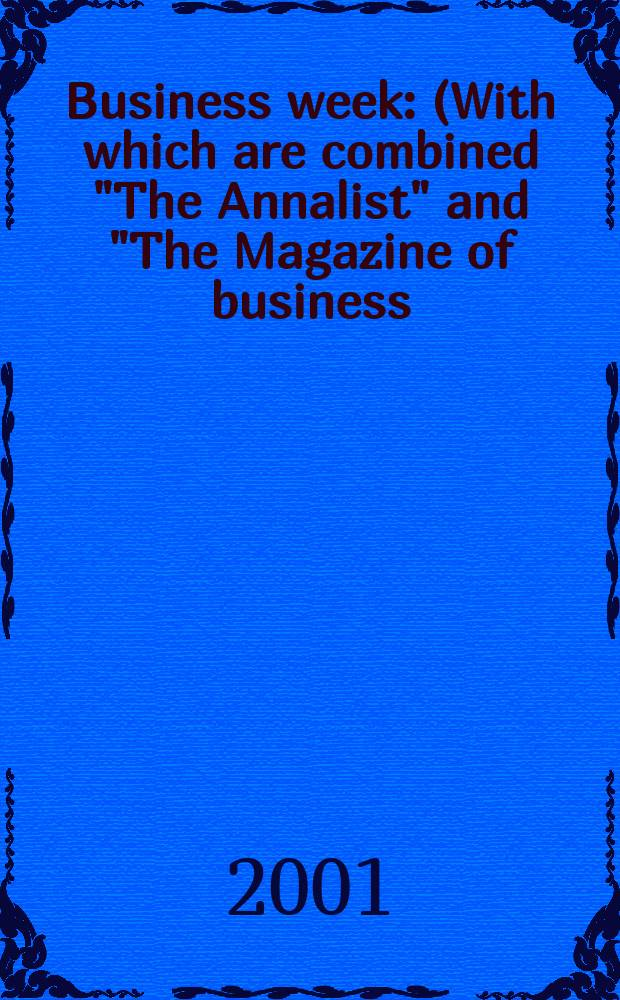 "Business week : (With which are combined ""The Annalist"" and ""The Magazine of business). 2001, №3703"