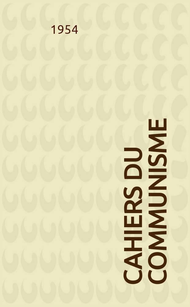 Cahiers du communisme : Revue théorique et politique mensuelle du Comité Central du Parti communiste français. Année30 1954, №10