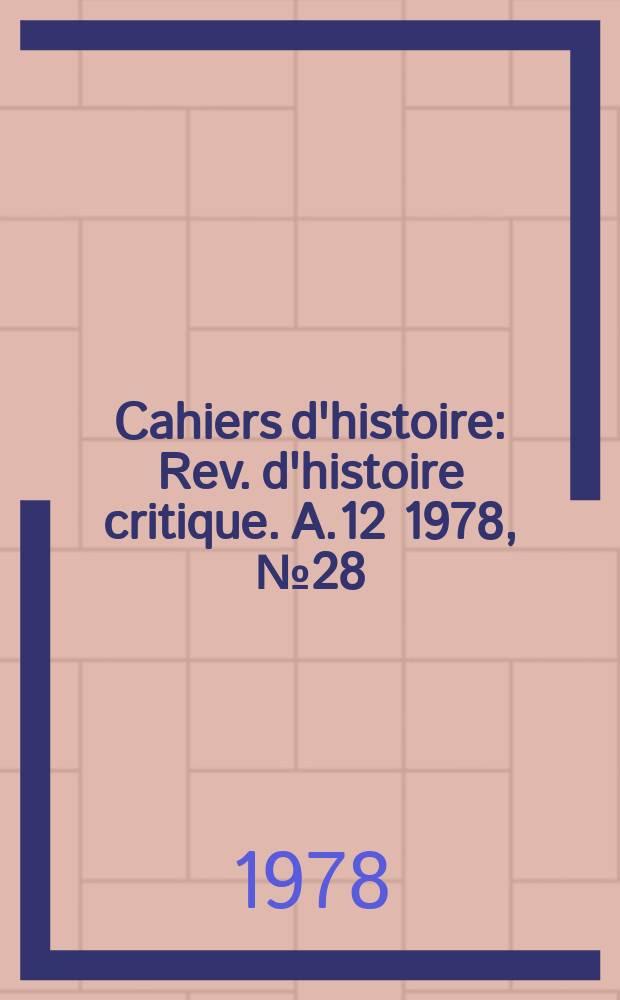 Cahiers d'histoire : Rev. d'histoire critique. A.12 1978, №28(56)