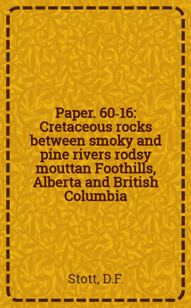 Paper. 60-16 : Cretaceous rocks between smoky and pine rivers rodsy mouttan Foothills, Alberta and British Columbia