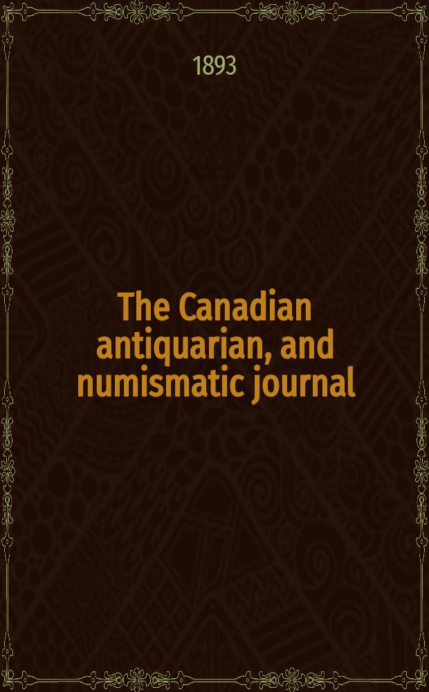 The Canadian antiquarian, and numismatic journal : Publ. quarterly by the Numismatic and antiquarian society of Montreal Ed. by a Committee of the Society. Vol.3, №2(April)