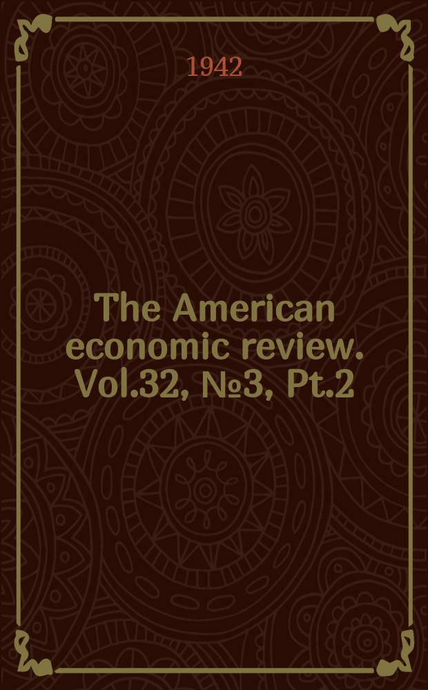 The American economic review. Vol.32, №3, Pt.2 : (The 1942 Directory of the American economic association (as of July 31, 1942)