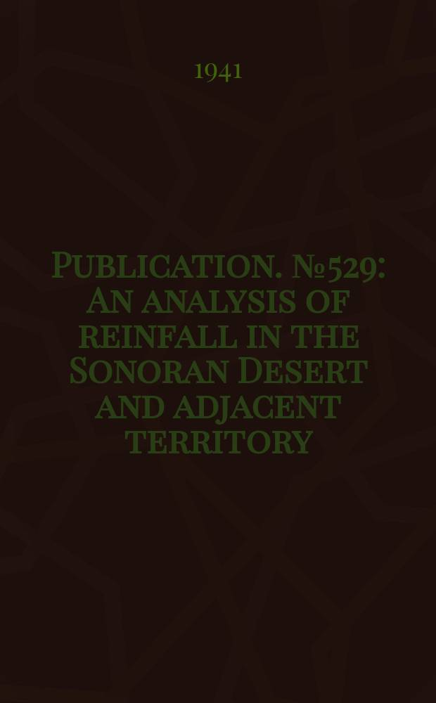 Publication. №529 : An analysis of reinfall in the Sonoran Desert and adjacent territory