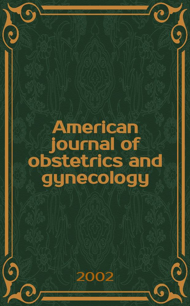 American journal of obstetrics and gynecology : Offic. organ of the American gynecological society. Vol.186, №5