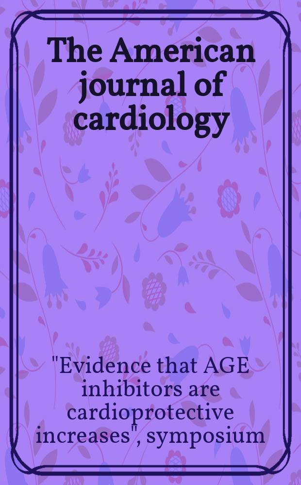 "The American journal of cardiology : Official journal of the American college of cardiology A publication of the Yorke group. Vol.73, №10 : Evidence that ACE inhibitors are cardio-protective increases"", symposium (1993; Nice)"