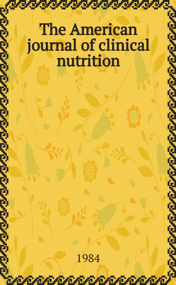 The American journal of clinical nutrition : A journal reporting the practical application of our world-wide knowledge of nutrition. Vol.40, №2