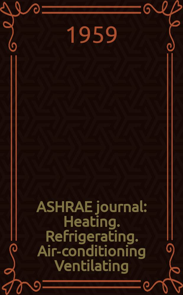 ASHRAE journal : Heating. Refrigerating. Air-conditioning Ventilating: formerly refrigerating engineering, including air-conditioning and the ASHAE journal. Vol.1, №5