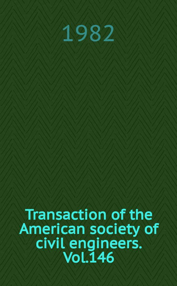 Transaction of the American society of civil engineers. Vol.146 : (1981)