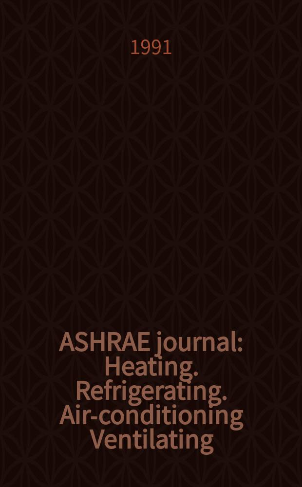 ASHRAE journal : Heating. Refrigerating. Air-conditioning Ventilating: formerly refrigerating engineering, including air-conditioning and the ASHAE journal. Vol.33, №7