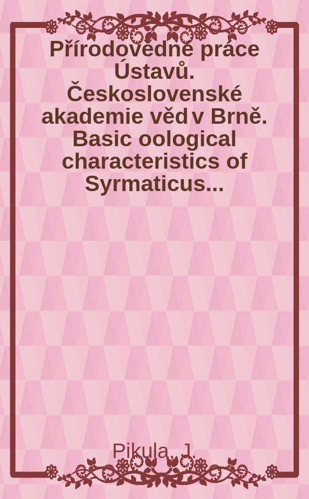 Přírodovědné práce Ústavů. Československé akademie věd v Brně. Basic oological characteristics of Syrmaticus ...