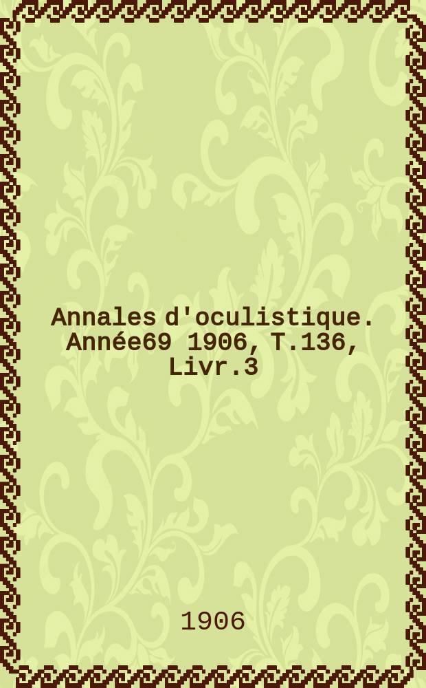 Annales d'oculistique. Année69 1906, T.136, Livr.3