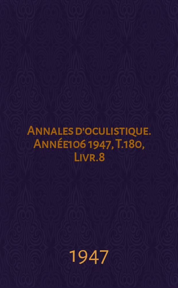 Annales d'oculistique. Année106 1947, T.180, Livr.8
