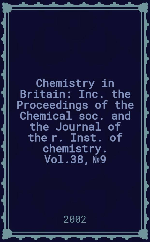 Chemistry in Britain : Inc. the Proceedings of the Chemical soc. and the Journal of the r. Inst. of chemistry. Vol.38, №9