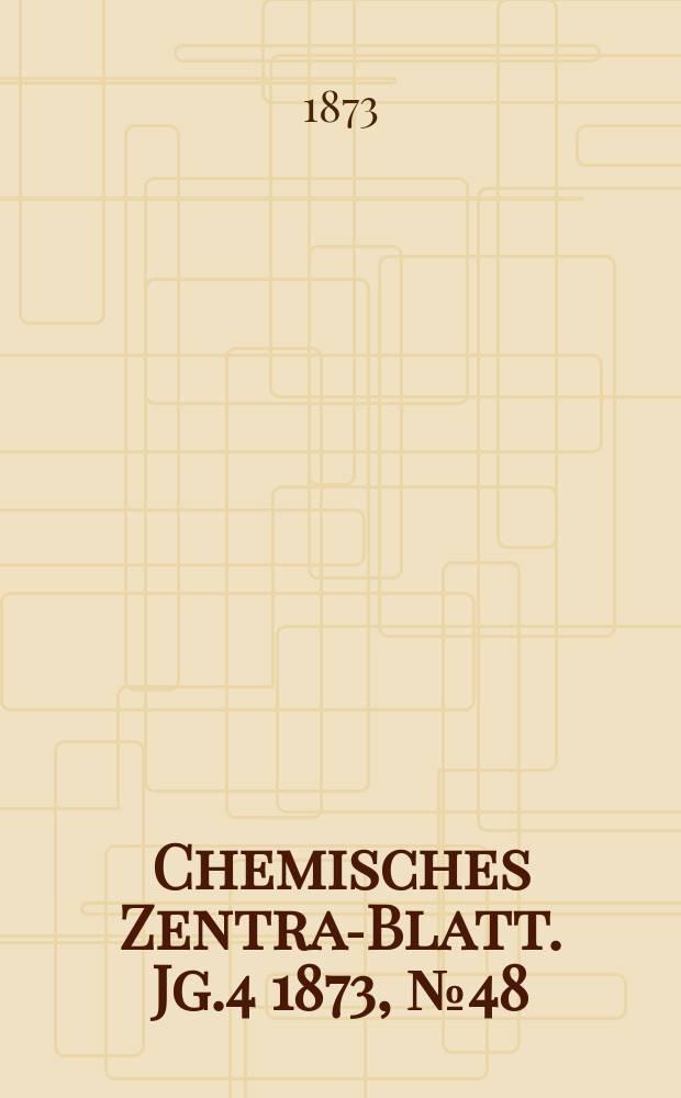 Chemisches Zentral- Blatt. Jg.4 1873, №48