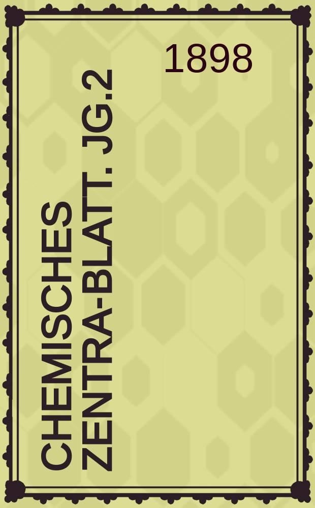 Chemisches Zentral- Blatt. Jg.2(69) 1898, Bd.2, №5