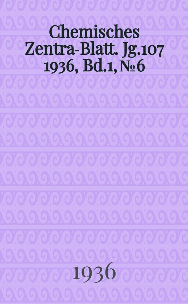 Chemisches Zentral- Blatt. Jg.107 1936, Bd.1, №6