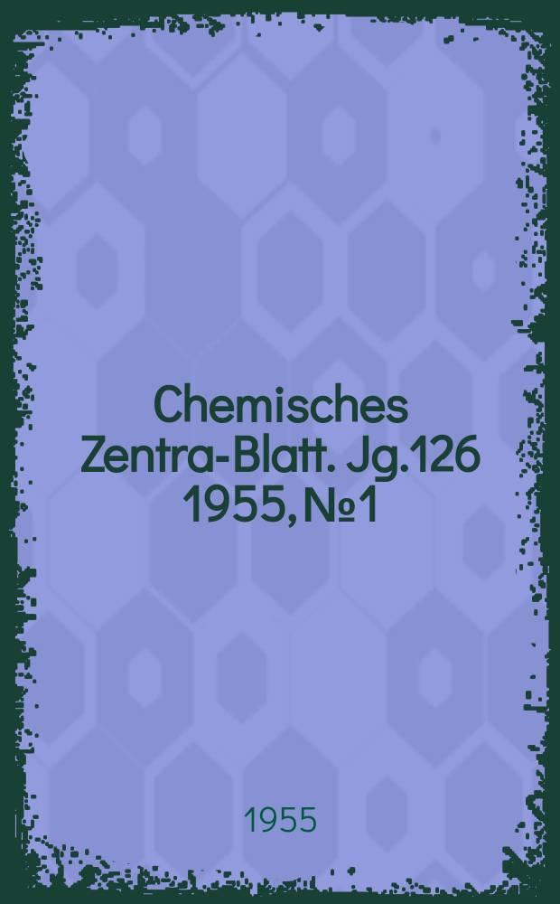 Chemisches Zentral- Blatt. Jg.126 1955, №1