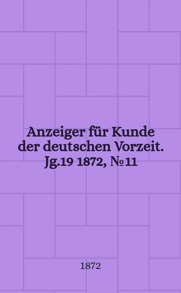 Anzeiger für Kunde der deutschen Vorzeit. Jg.19 1872, №11
