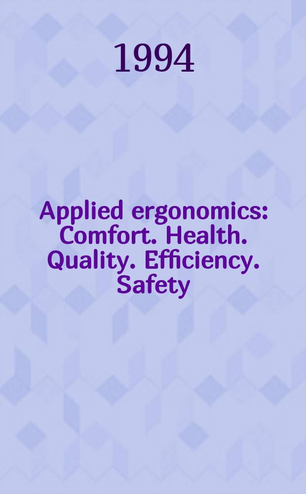 Applied ergonomics : Comfort. Health. Quality. Efficiency. Safety