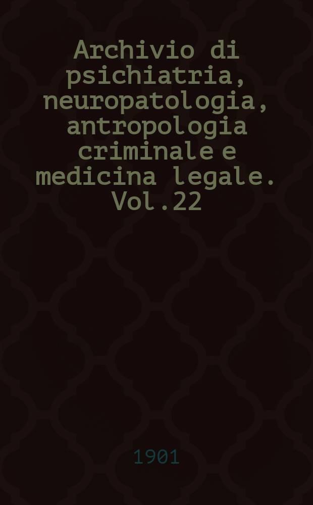 Archivio di psichiatria, neuropatologia, antropologia criminale e medicina legale. Vol.22(6)
