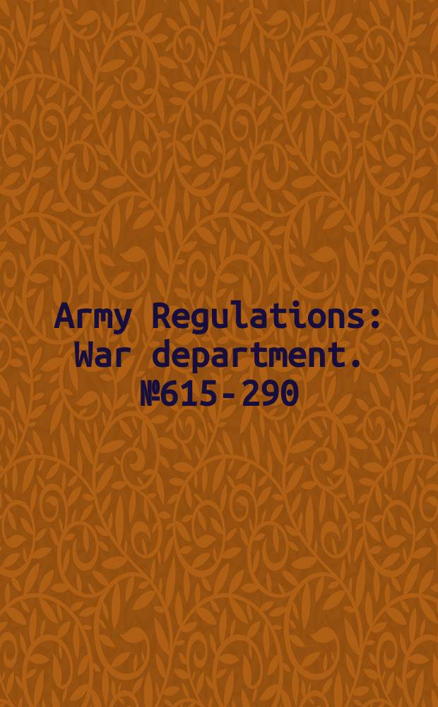 Army Regulations : War department. №615-290