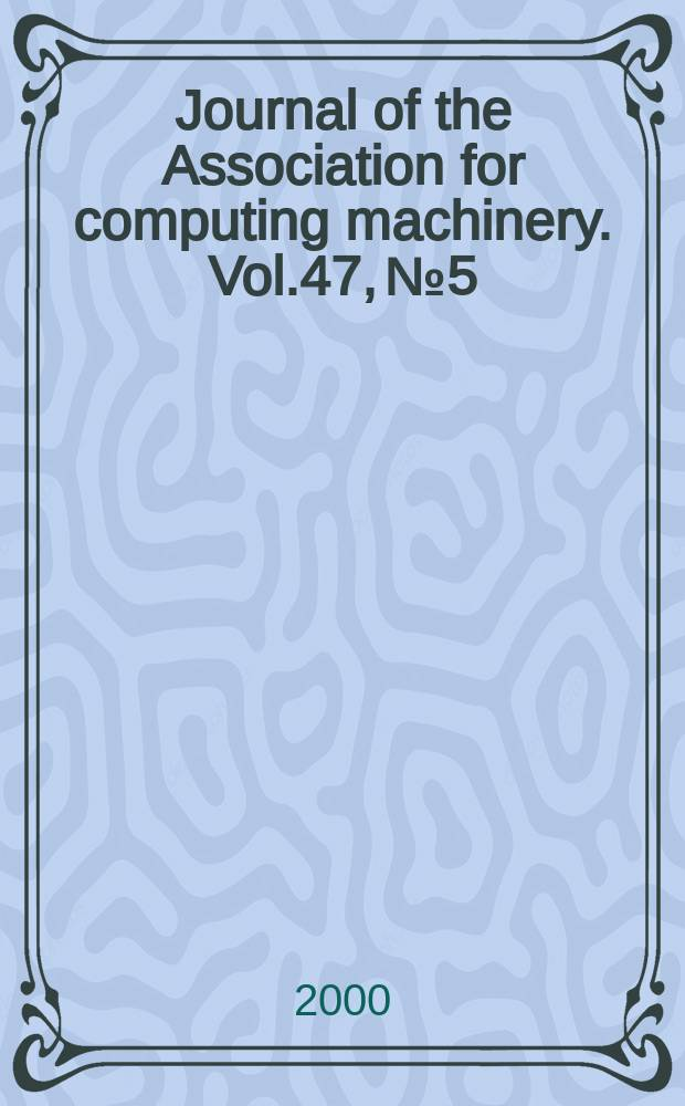 Journal of the Association for computing machinery. Vol.47, №5