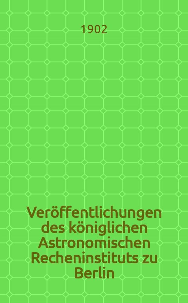 Veröffentlichungen des königlichen Astronomischen Recheninstituts zu Berlin