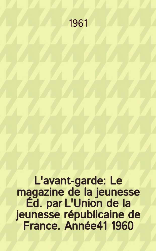 L'avant-garde : Le magazine de la jeunesse Éd. par L'Union de la jeunesse républicaine de France. Année41 1960/1961, №321