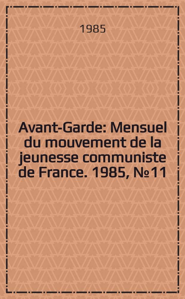 Avant-Garde : Mensuel du mouvement de la jeunesse communiste de France. 1985, №11/12