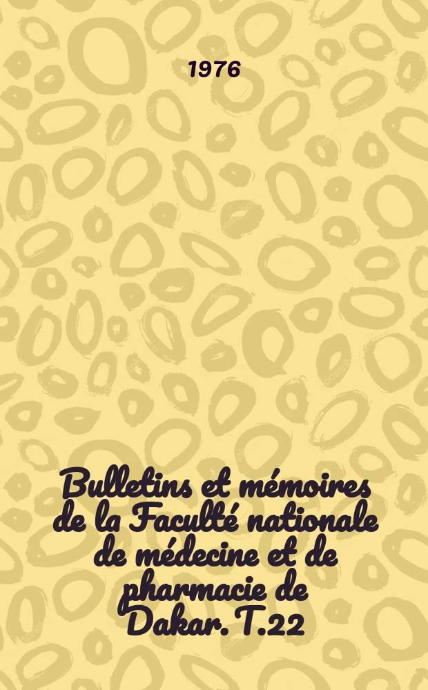 Bulletins et mémoires de la Faculté nationale de médecine et de pharmacie de Dakar. T.22 : 1974