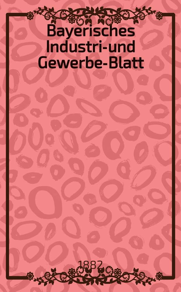 Bayerisches Industrie- und Gewerbe-Blatt : Hrsg. vom Ausschuße des Polytechnischen Vereins in München. Jg.14 ([68]) 1882, H.4