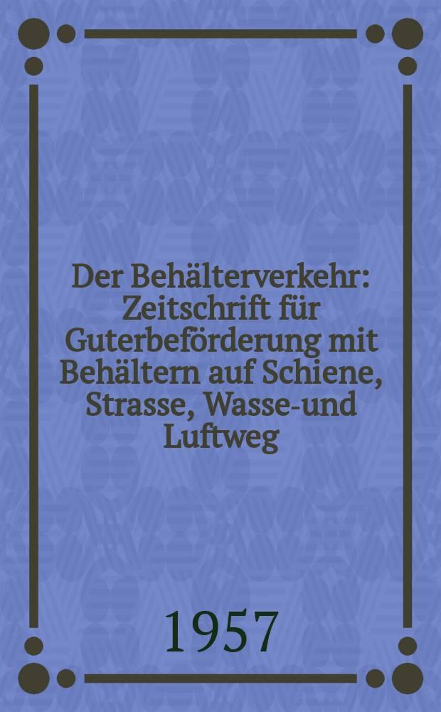 Der Behälterverkehr : Zeitschrift für Guterbeförderung mit Behältern auf Schiene, Strasse, Wasser- und Luftweg : Organ der Studiengesellschaft für Behälterverkehr e. V