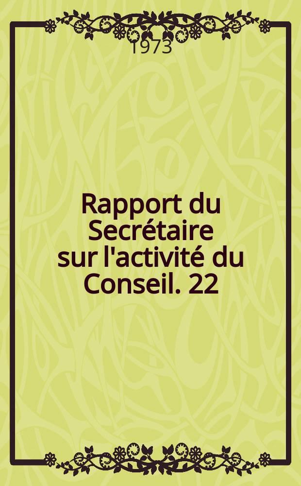 Rapport du Secrétaire sur l'activité du Conseil. 22 : ... du 1er août 1971 au 31. juillet 1972
