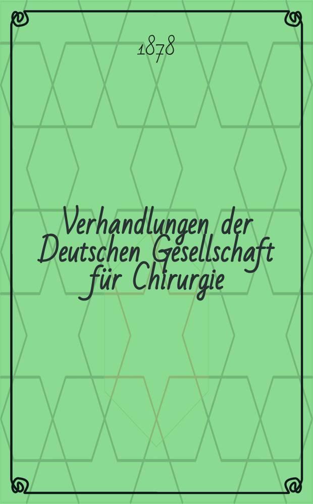 Verhandlungen der Deutschen Gesellschaft für Chirurgie : Congress, abgehalten zu Berlin... 7 : 1878