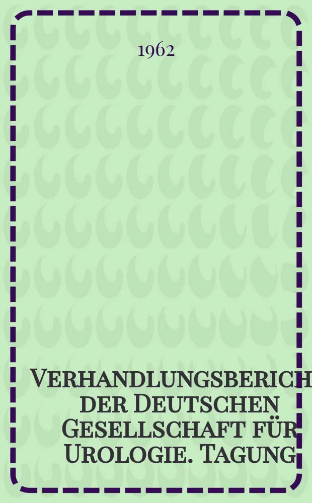 Verhandlungsbericht der Deutschen Gesellschaft für Urologie. Tagung
