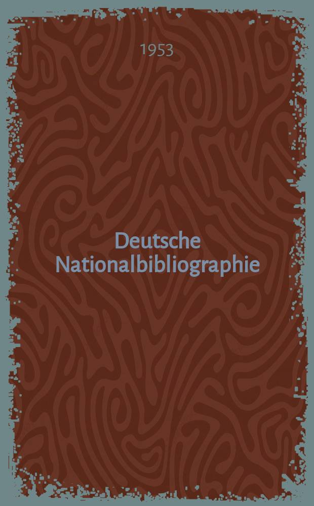 Deutsche Nationalbibliographie : Bearb. von der Deutschen Bücherei Hrsg. und verl. vom Börsenverein der deutschen Buchhändler zu Leipzig. 1953, H.15