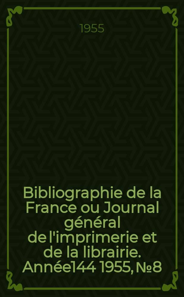 Bibliographie de la France ou Journal général de l'imprimerie et de la librairie. Année144 1955, №8
